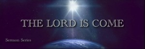 The Lord Is Come Banner